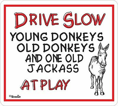 Drive Slow Old Jackass Novelty Sign