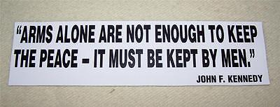 PATRIOTIC BUMPER STICKER~Arms Alone Can't Keep Peace, Must Be Kept By Men ~JFK
