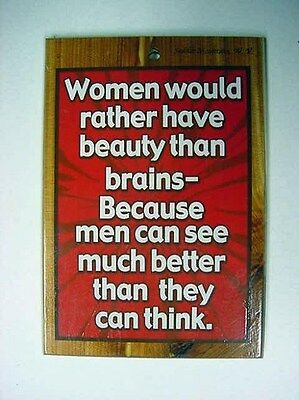 Women would rather have beauty than Brains Cedar Wood Plaque
