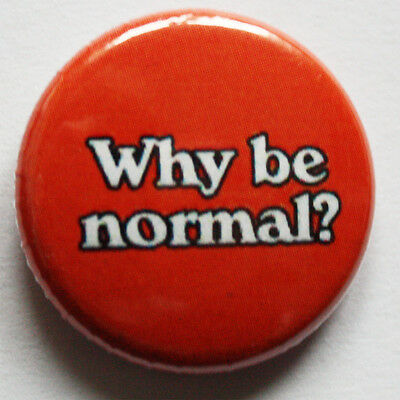 Why be normal?  Button / Badge Punk FUN crazy girls Punkrock Antifa Metal pin