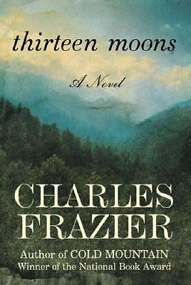 Thirteen Moons by Charles Frazier (2006, Hardcover)