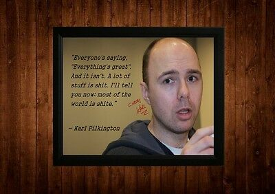 Karl Pilkington Shite World Signed Framed Pp Quotes A4 Print Gift Ideas
