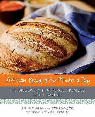 Artisan Bread in Five Minutes a Day : The Discovery That Revolutionizes Home...