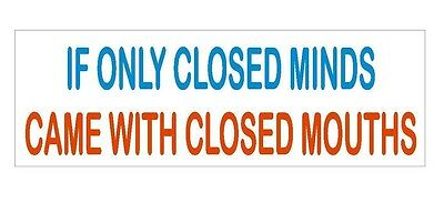 Closed Minds Closed Mouths Funny Bumper Sticker or Helmet Sticker USA MADE D360