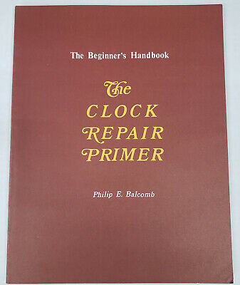 New The Clock Repair Primer Book by Phillip Balcomb - For Beginner's (BK-101)