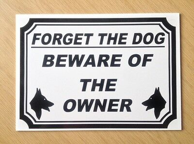 Forget the dog, Beware of the owner.  Novelty Sign.   (DL-06)