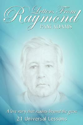 Letters from Raymond : A love story that reaches beyond the Grave by Pam...