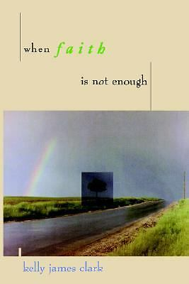 When Faith Is Not Enough by Kelly James Clark (1997, Paperback)