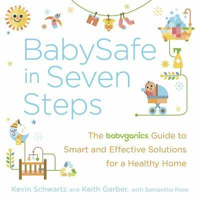 BabySafe in Seven Steps : The BabyGanics Guide to Smart and Effective...
