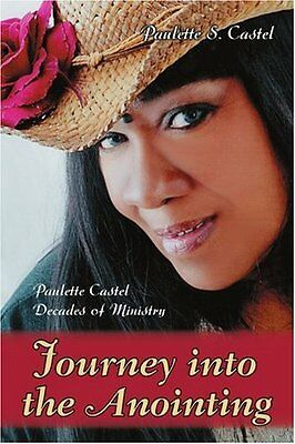 Journey into the Anointing Paulette Castel Decades of Ministry Paulette S Caste