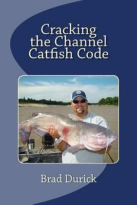Cracking the Channel Catfish Code by Brad Durick (2013, Paperback)