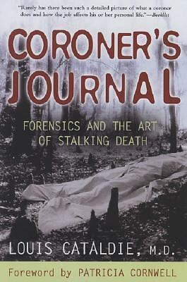 Coroner's Journal : Forensics and the Art of Stalking Death by Louis Cataldie...