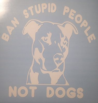 Pitbull dog Ban Stupid People Not Dogs, Rescue And Support decal, Pit, Bulldog