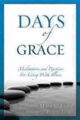 Days of Grace : Meditation and Practices for Living with Illness by Mary C....