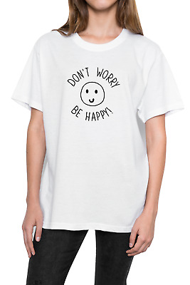Dont Worry Be Happy T Shirt Top Smile Hipster Tumblr Grunge Fun Womens Mens New