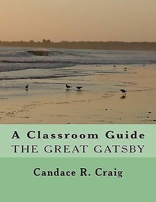A Classroom Guide to the Great Gatsby by Candace Craig (2014, Paperback)