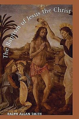 The Baptism of Jesus the Christ by Ralph Allan Smith (2010, Paperback)