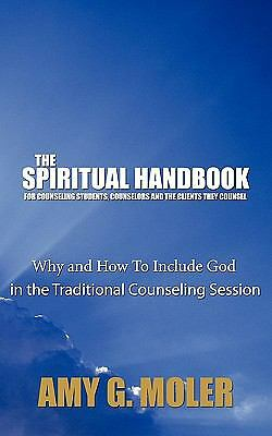 The Spiritual Handbook for Counseling Students, Counselors and the Clients...