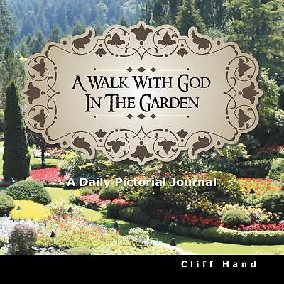 A Walk with God in the Garden : A Daily Pictorial Journal by Cliff Hand...