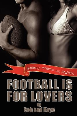 Football Is for Lovers : Intimacy, Romance, Sex, and M&Ms (2008, Paperback)