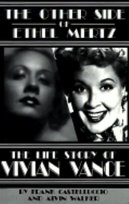 The Other Side of Ethel Mertz : The Life Story of Vivian Vance by Alvin...