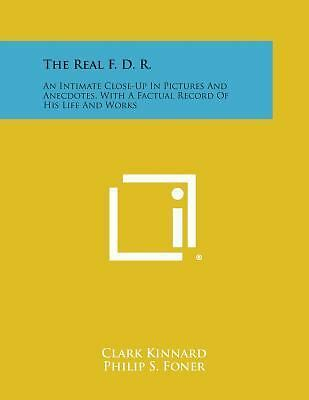 The Real F. D. R. : An Intimate Close-Up in Pictures and Anecdotes, with a...