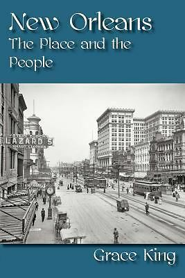 New Orleans : The Place and the People by Grace King (2011, Paperback)