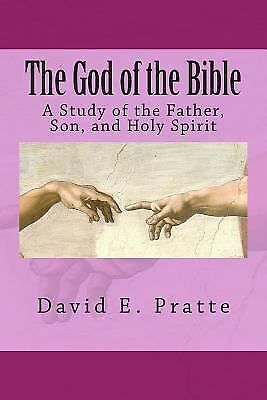 The God of the Bible : A Study of the Father, Son, and Holy Spirit by David...