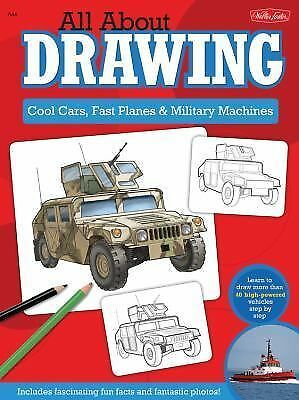 All about Drawing Cool Cars, Fast Planes and Military Machines : Learn How to...