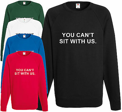 You Can't Sit With Us Sweatshirt Offensive Jumper Swag Girls Top Funny Gift