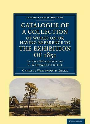 Catalogue of a Collection of Works on or Having Reference to the Exhibition...