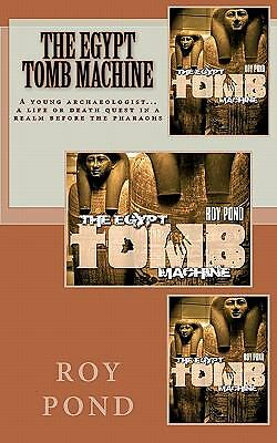 The Egypt Tomb Machine : A Young Archaeologist... a Life or Death Quest in a...