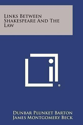Links Between Shakespeare and the Law by Dunbar Plunket Barton (2013, Paperback)