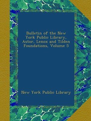 Bulletin of the New York Public Library, Astor, Lenox and Tilden Foundations, Vo