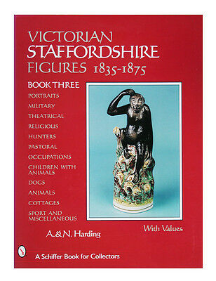 Victorian Staffordshire Figures, 1835-1875 : Book Three by Arian Harding and...