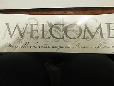 NEW, WALL QUOTE, WELCOME, MAY ALL WHO ENTER AS GUESTS, LEAVE AS FRIENDS, 16 X 4