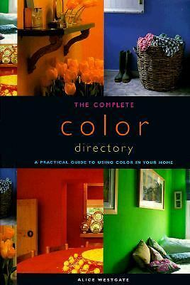 The Complete Color Directory : A Practical Guide to Using Color in your Home...