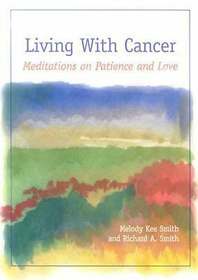 Living with Cancer: Meditations on Patience and Love Smith, Melody Kee, Smith,