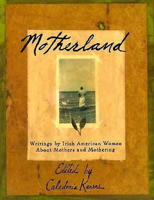 Motherland: Writings By Irish American Women About Mothers And Daughters Kearns