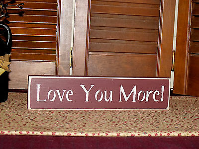 """Primitive Country Shelf Sitter Sign......""""Love You More!"""""""