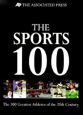 The Sports 100: The 100 Greatest Athletes of the 20th Century Associated Press