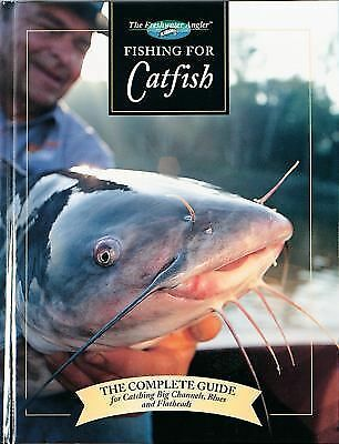 Fishing for Catfish: The Complete Guide for Catching Big Channels, Blues and Fl