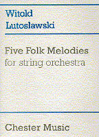 Witold Lutoslawski: Five Folk Melodies For String Orchestra CH61092