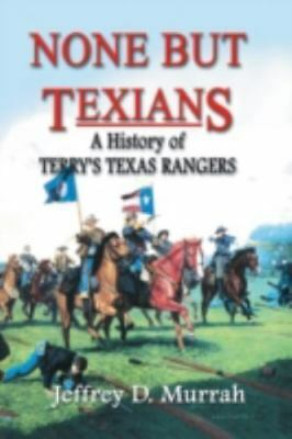 None But Texians: A History of Terry's Texas Rangers (Paperback or Softback)