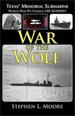 War of the Wolf: Texas' Memorial Submarine: World War II's Famous USS Seawolf (P