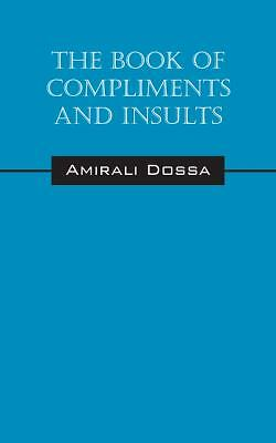 The Book of Compliments and Insults by Amirali Dossa (2012, Paperback)