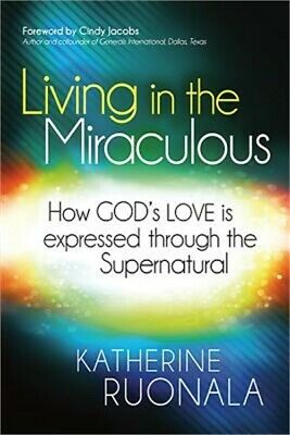 Living in the Miraculous : How God's Love Is Expressed Through the...