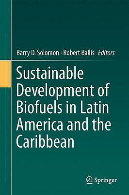 Sustainable Development of Biofuels in Latin America and the ... 9781461492740