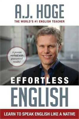 Effortless English : Learn to Speak English Like a Native by A. J. Hoge...