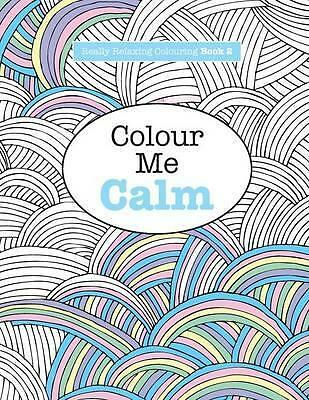 Really Relaxing Colouring Book 2: Colour Me Calm by Elizabeth James...